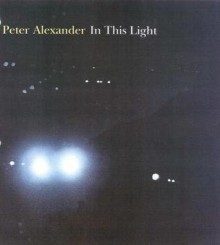 Peter Alexander: In This Light - Dave Hickey, Peter Alexander, Naomi Vine