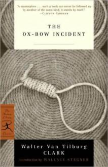 The Ox-Bow Incident - Walter Van Tilburg Clark, Wallace Stegner