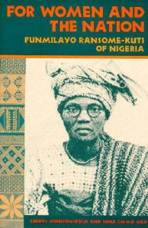 For Women and the Nation: Funmilayo Ransome-Kuti of Nigeria - Cheryl Johnson-Odim, Nina Emma Mba