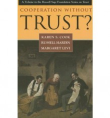 Cooperation Without Trust? (Russell Sage Foundation Series on Trust (Numbered)) - Karen S. Cook, Russell Hardin, Margaret Levi