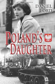 Poland's Daughter: How I Met Basia, Hitchhiked to Italy, and Learned about Love, War, and Exile - Daniel Ford