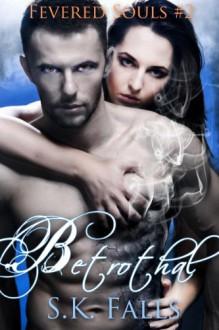 Betrothal - S.K. Falls