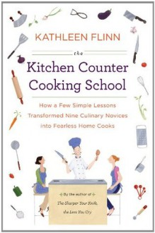 The Kitchen Counter Cooking School - Kathleen Flinn