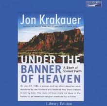 Under the Banner of Heaven (10 Audio CDs) - Scott Brick, Jon Krakauer