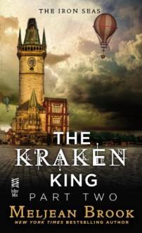 The Kraken King Part II: The Kraken King and the Abominable Worm - Meljean Brook