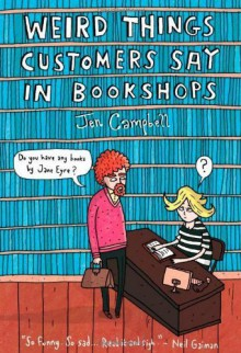 Weird Things Customers Say in Bookshops by Jen Campbell (2012) Hardcover - Jen Campbell