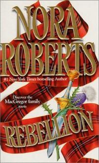 Rebellion (MacGregors, #6) - Nora Roberts