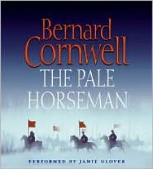 The Pale Horseman (The Saxon Stories, #2) - Jamie Glover, Bernard Cornwell