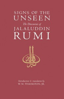 Signs of the Unseen: The Discourses of Jalaluddin Rumi - Rumi,Wheeler M. Thackston