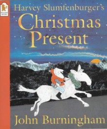 Harvey Slumfenburger's Christmas Present - John Burningham