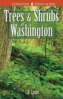 Trees and Shrubs of Washington - C.P. Lyons