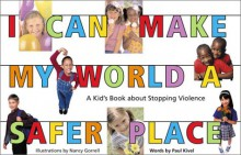 I Can Make My World a Safer Place: A Kid's Book About Stopping Violence - Paul Kivel, Nancy Gorrell