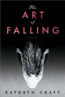 The Art of Falling - Kathryn Craft