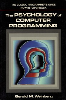Psychology of Computer Programming - Gerald M. Weinberg
