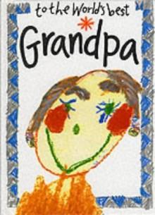 To the Worlds Best Grandpa - Helen Exley
