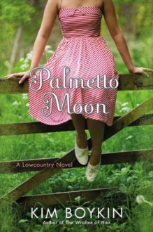 Palmetto Moon: A Lowcountry Novel - Kim Boykin