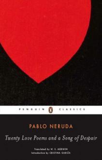 Twenty Love Poems and a Song of Despair - Pablo Neruda, W.S. Merwin, Cristina Garcia