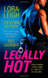 Legally Hot - Lora Leigh, Cheyenne McCray, Red Garnier