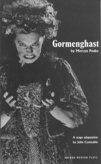Gormenghast: Adapted from the Mervyn Peake's Trilogy of Novels (Modern Plays) - Mervyn Peake, John Constable