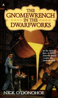 The Gnomewrench in the Dwarfworks - Nick O'Donohoe