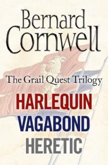 The Grail Quest: The Archers Tale - Vagabond - Heretic - Bernard Cornwell