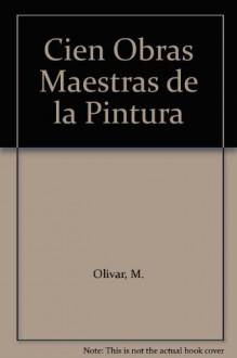Cien Obras Maestras de la Pintura - M. Olivar