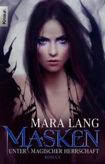 Masken - Unter magischer Herrschaft: Roman - Mara Lang