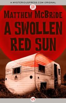 A Swollen Red Sun - Matthew McBride