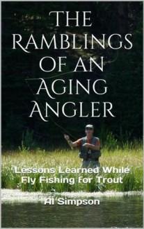 The Ramblings of an Aging Angler - Al Simpson, Matt Simpson