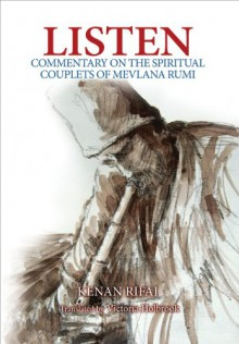 Listen: Commentary on the Spiritual Couplets of Mevlana Rumi - Kenan Rifai, Victoria Holbrook