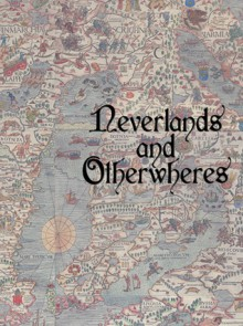 Neverlands and Otherwheres - Adicus Ryan Garton, Brian Worley, Mercedes Murdock Yardley, Bruce Golden, Mark Lee Pearson, Maxwell James, R.A.Gale, Casey Fiesler, Patricia Russo, Lisa A. Koosis, Kit St. Germain, A.H.Jennings, Jennifer Moore, Sylvia Kelso, John Weagly