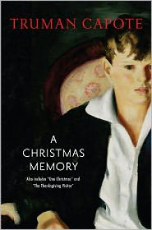 A Christmas Memory / One Christmas / The Thanksgiving Visitor - Truman Capote
