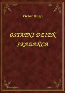Ostatni dzień skazańca - Victor Hugo