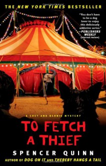 To Fetch a Thief: A Chet and Bernie Mystery (Chet and Bernie Mysteries) - Spencer Quinn