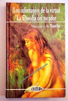 Los Infortunios De La Virtud La Filosofia Del Tocador - Marquis de Sade