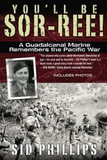You'll Be Sor-ree!: A Guadalcanal Marine Remembers the Pacific War - Sid Phillips