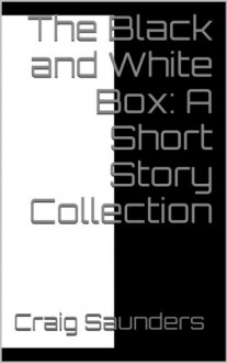 The Black and White Box - Craig Saunders
