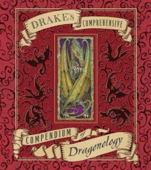 Drake's Comprehensive Compendium of Dragonology - Dugald A. Steer