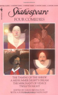 Four Comedies: The Taming of the Shrew, A Midsummer Night's Dream, The Merchant of Venice, Twelfth Night (Bantam Classics) - David M. Bevington, David Scott Kastan, William Shakespeare