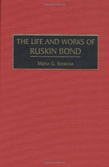 The Life and Works of Ruskin Bond (Contributions to the Study of World Literature) - Meena Khorana