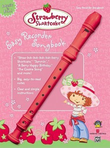 Strawberry Shortcake Easy Recorder Songbook [With Recorder] - Alfred A. Knopf Publishing Company