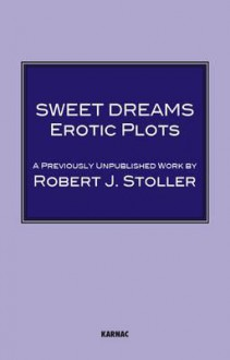 Sweet Dreams: Erotic Plots - Robert J. Stoller