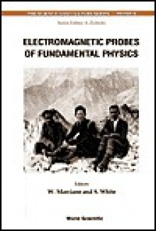 Electromagnetic Probes of Fundamental Physics - W. Marciano, S. White, Sebastian White