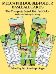 Mecca 1911 Double-Folder Baseball Cards: The Complete Set of 50 in Full Color - Bert Randolph Sugar