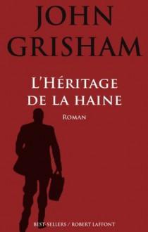 L'héritage de la haine (Best-sellers) (French Edition) - Michel Courtois-Fourcy, John Grisham