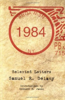 1984: Selected Letters - Samuel R. Delany, Kenneth R. James