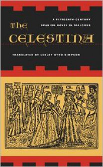 The Celestina: A Fifteenth-Century Spanish Novel in Dialogue - Rojas Fernando de, Lesley Byrd Simpson