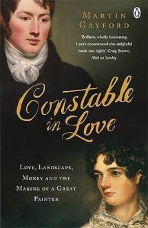Constable in Love: Love, Landscape, Money and the Making of a Great Painter - Martin Gayford