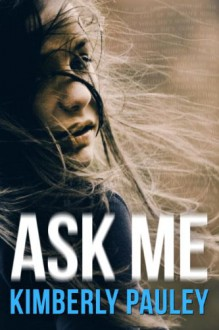 Ask Me - Kimberly Pauley