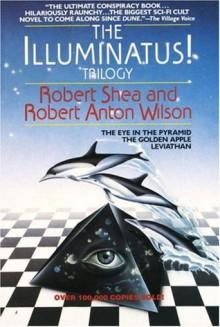 The Illuminatus! Trilogy: The Eye in the Pyramid/The Golden Apple/Leviathan - Robert Shea, Robert Anton Wilson